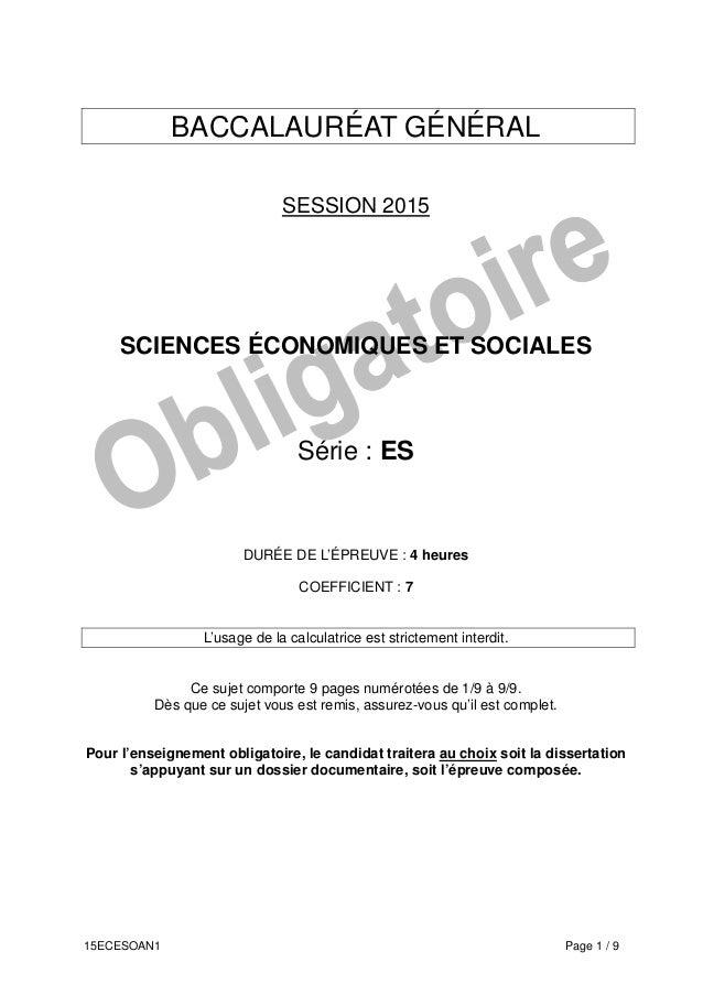 15ECESOAN1 Page 1 / 9 BACCALAURÉAT GÉNÉRAL SESSION 2015 SCIENCES ÉCONOMIQUES ET SOCIALES Série : ES DURÉE DE L'ÉPREUVE : 4...