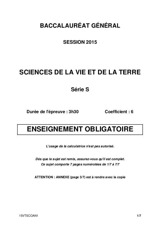 15VTSCOAN1 1/7 BACCALAURÉAT GÉNÉRAL SESSION 2015 SCIENCES DE LA VIE ET DE LA TERRE Série S Durée de l'épreuve : 3h30 Coeff...