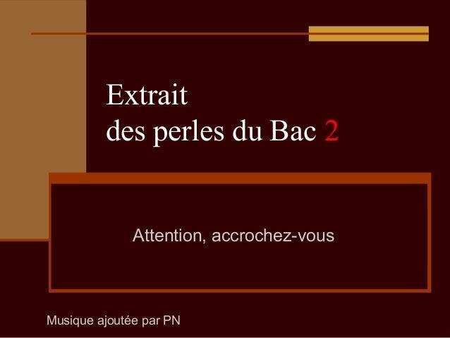 Extrait des perles du Bac 2  Attention, accrochez-vous  Musique ajoutée par PN