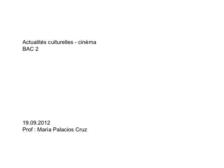 Actualités culturelles - cinémaBAC 219.09.2012Prof : Maria Palacios Cruz