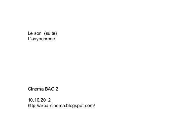 Le son (suite)L'asynchroneCinema BAC 210.10.2012http://arba-cinema.blogspot.com/