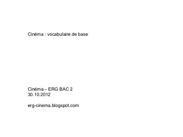 Cinéma : vocabulaire de baseCinéma – ERG BAC 230.10.2012erg-cinema.blogspot.com