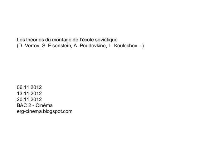 Les théories du montage de l'école soviétique(D. Vertov, S. Eisenstein, A. Poudovkine, L. Koulechov…)06.11.201213.11.20122...