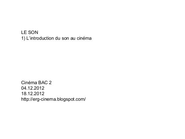 LE SON1) L'introduction du son au cinémaCinéma BAC 204.12.201218.12.2012http://erg-cinema.blogspot.com/