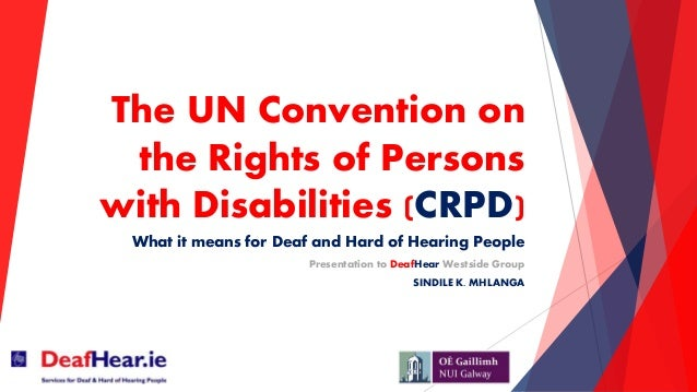 The UN Convention on the Rights of Persons with Disabilities (CRPD) What it means for Deaf and Hard of Hearing People Pres...