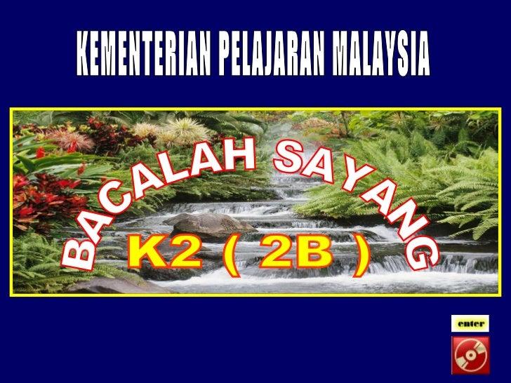 BACALAH SAYANG K2 ( 2B ) KEMENTERIAN PELAJARAN MALAYSIA