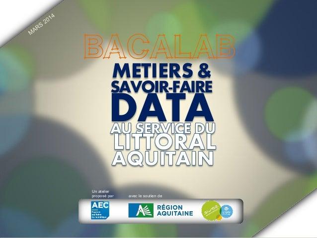 BACALAB METIERS &  SAVOIR-FAIRE  DATA Un atelier proposé par  avec le soutien de