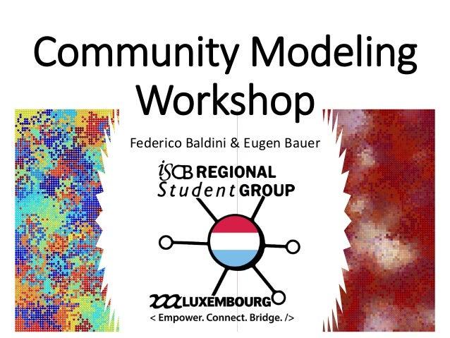 Community Modeling Workshop Federico Baldini & Eugen Bauer