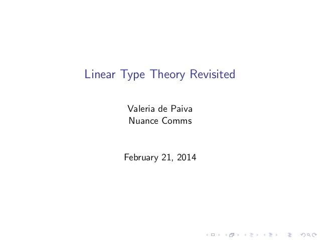 Linear Type Theory Revisited Valeria de Paiva Nuance Comms  February 21, 2014