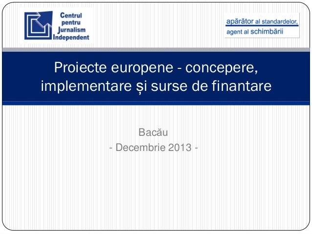 Proiecte europene - concepere, implementare și surse de finantare Bacău - Decembrie 2013 -