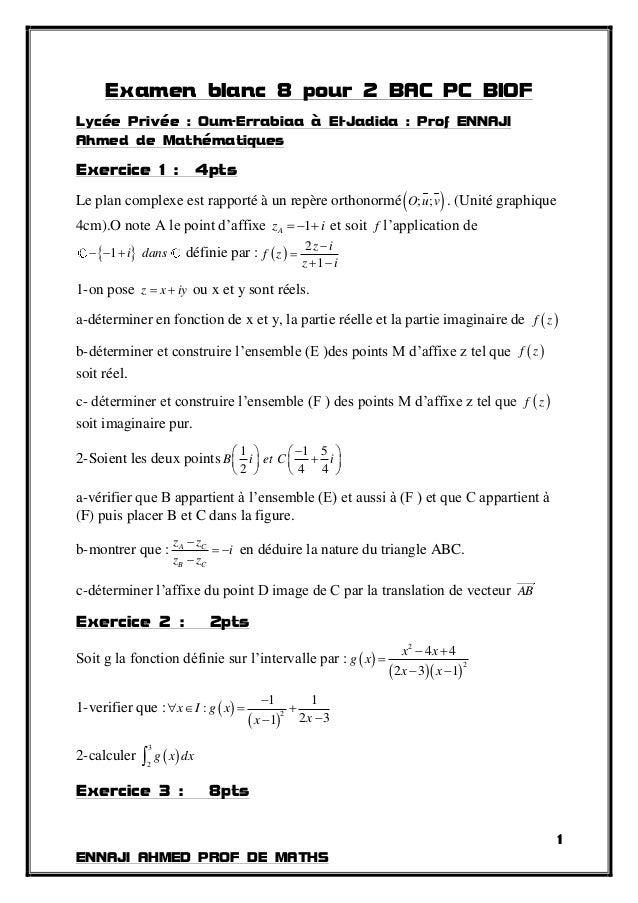 1 ENNAJI AHMED PROF DE MATHS Examen blanc 8 pour 2 BAC PC BIOF Lycée Privée : Oum-Errabiaa à El-Jadida : Prof ENNAJI Ahmed...