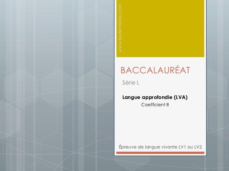 Présentation Baccalauréat Langues Vivantes (série L - LVA) www.kedemferre.com BACCALAURÉAT Série L ...