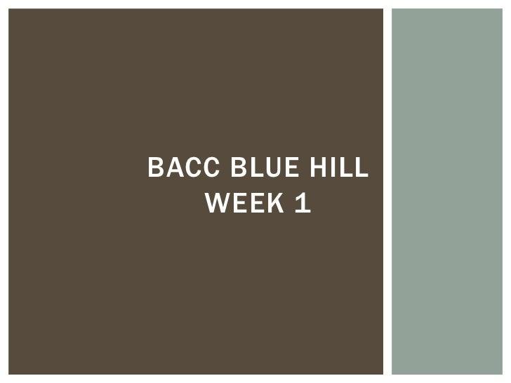 BACC BLUE HILL   WEEK 1