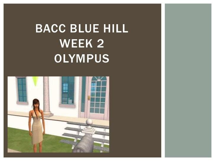 BACC BLUE HILL   WEEK 2  OLYMPUS