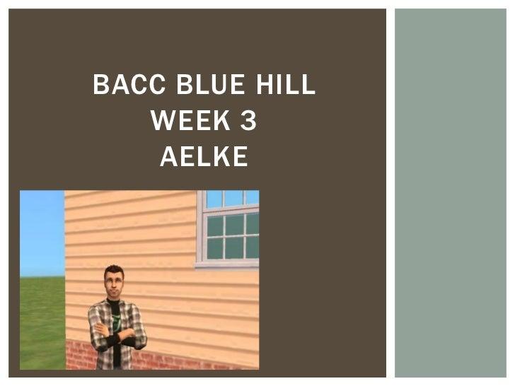 BACC BLUE HILL   WEEK 3    AELKE