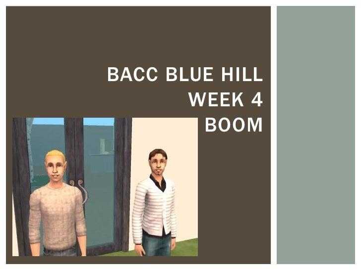 BACC BLUE HILL       WEEK 4        BOOM