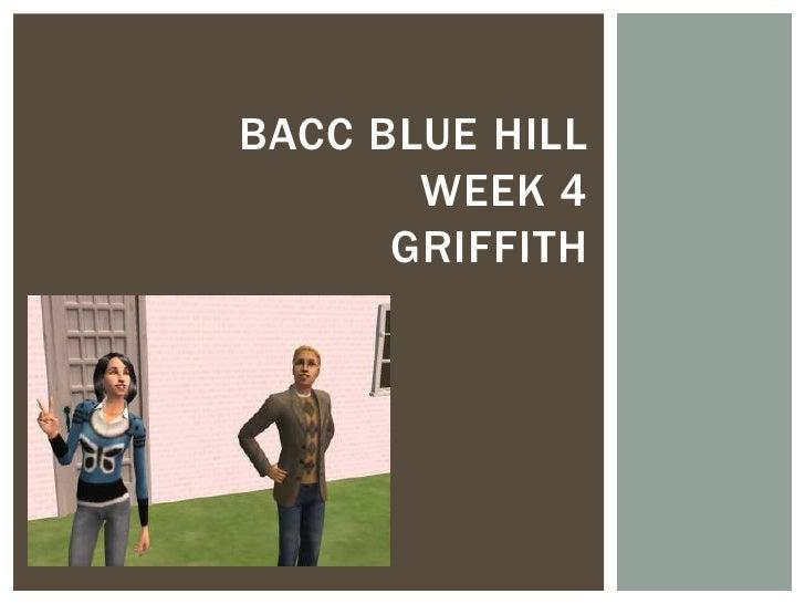 BACC BLUE HILL       WEEK 4      GRIFFITH