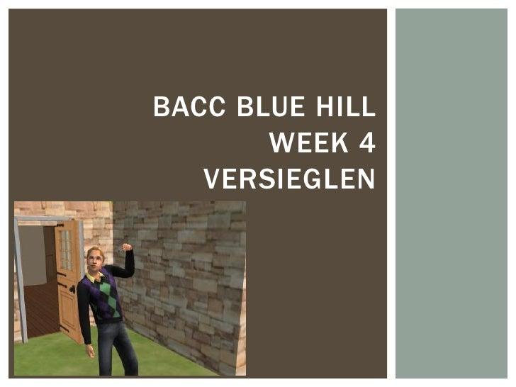 BACC BLUE HILL       WEEK 4   VERSIEGLEN