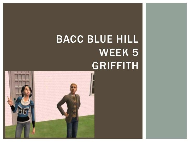BACC BLUE HILL       WEEK 5      GRIFFITH