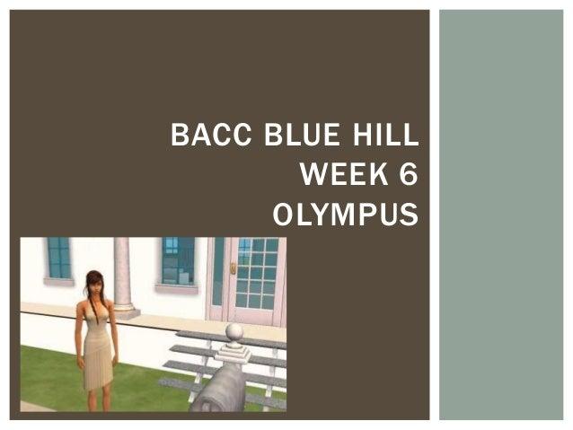 BACC BLUE HILL       WEEK 6     OLYMPUS