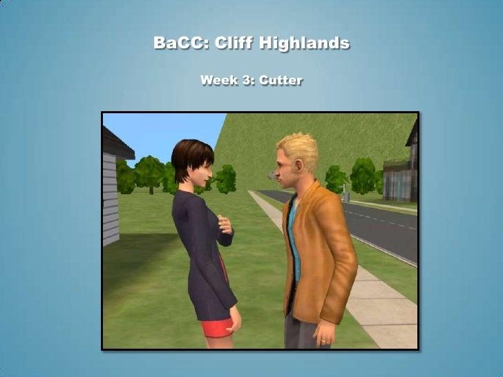 BaCC: Cliff Highlands     Week 3: Cutter
