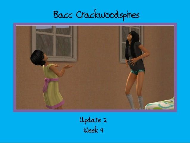 Bacc Crackwoodspines      Update 2       Week 4