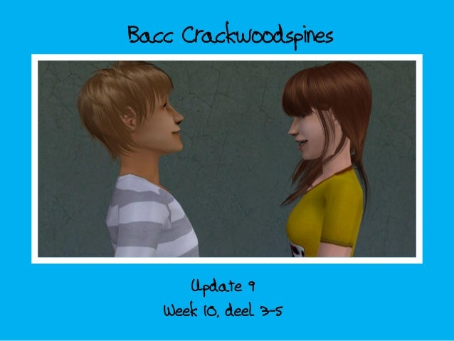 Bacc Crackwoodspines      Update 9   Week 10, deel 3-5
