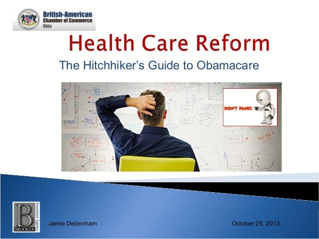The Hitchhiker's Guide to Obamacare  Jamie Debenham  October 25, 2013