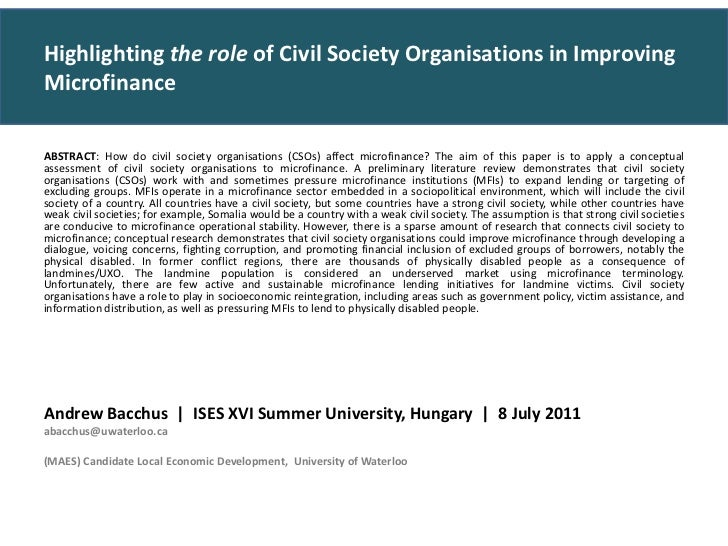 ABSTRACT: How do civil society organisations (CSOs) affect microfinance? The aim of this paper is to apply a conceptual as...
