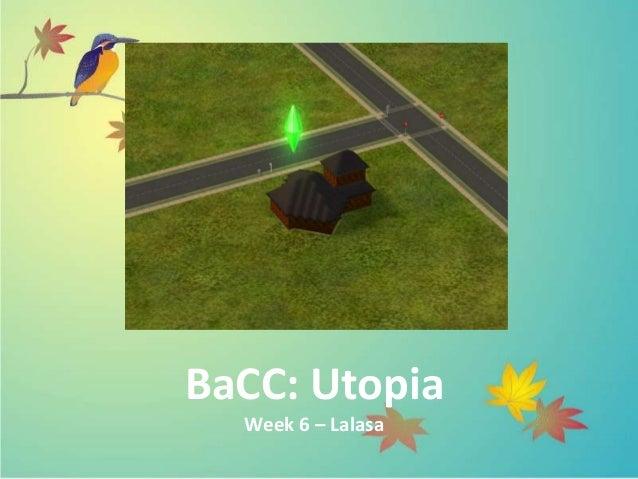 BaCC: Utopia Week 6 – Lalasa