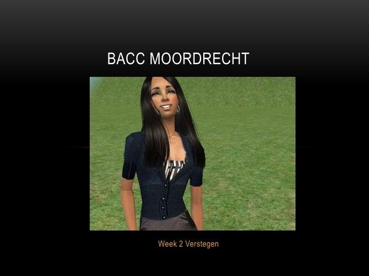 BACC MOORDRECHT     Week 2 Verstegen