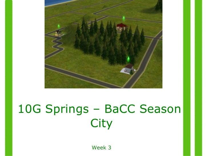 <ul><ul><li>10G Springs – BaCC Season City Week 3 </li></ul></ul>
