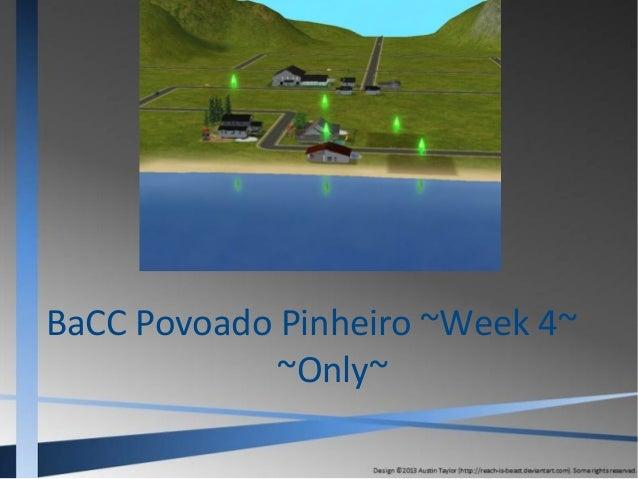 BaCC Povoado Pinheiro ~Week 4~ ~Only~