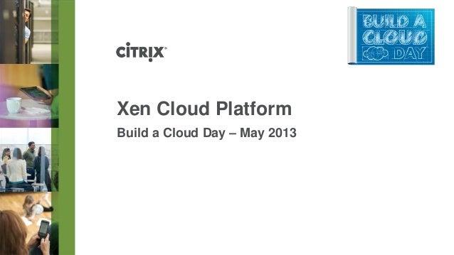 Xen Cloud PlatformBuild a Cloud Day – May 2013
