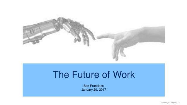 1McKinsey & Company The Future of Work San Francisco January 20, 2017