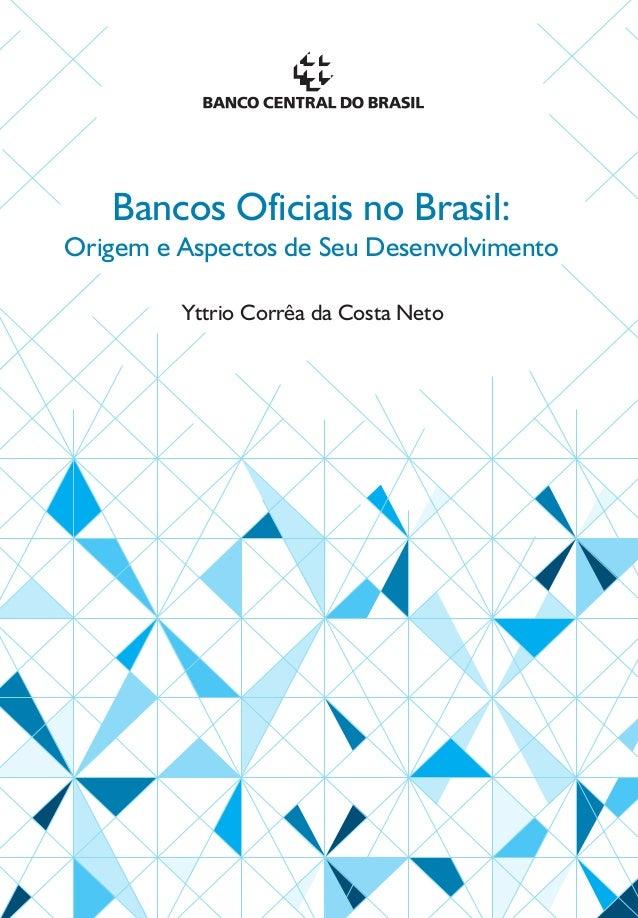 Bancos Oficiais no Brasil:Origem e Aspectos de Seu Desenvolvimento         Yttrio Corrêa da Costa Neto
