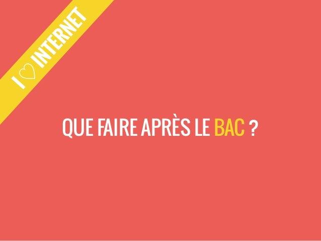 I ♡ INTERNET  QUE FAIRE APRÈS LE BAC ?