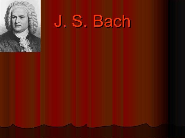 J. S. BachJ. S. Bach
