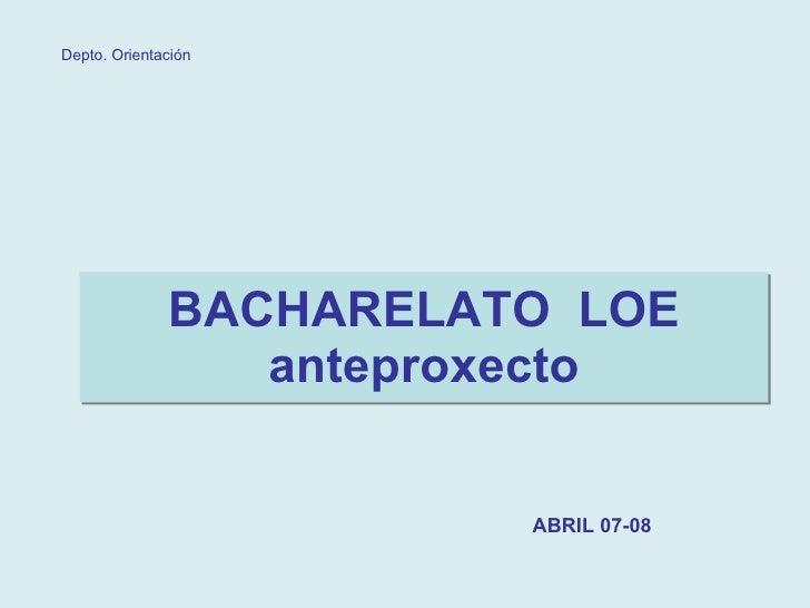 BACHARELATO  LOE anteproxecto ABRIL 07-08 Depto. Orientación