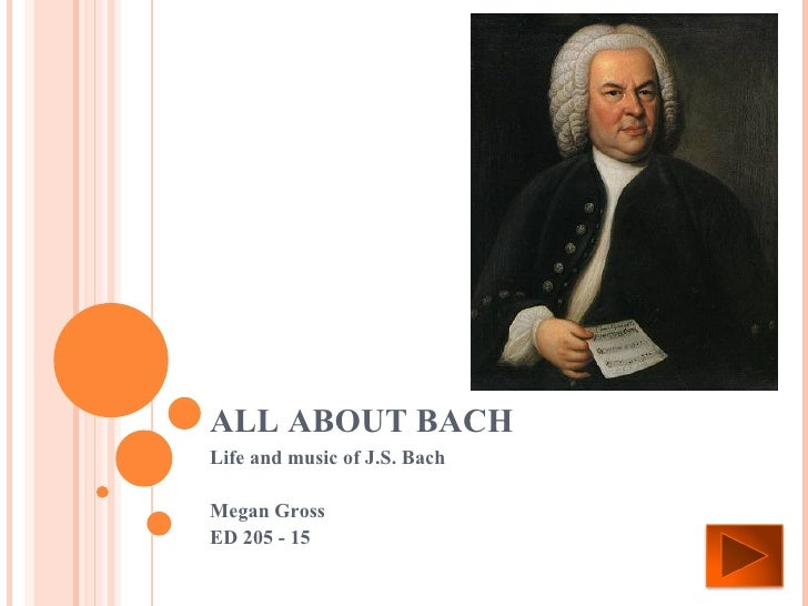 ALL ABOUT BACH Life and music of J.S. Bach Megan Gross ED 205 - 15