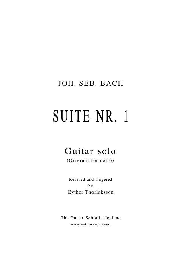 JOH. SEB. BACHSUITE NR. 1Guitar solo(Original for cello)Revised and fingeredbyEythor ThorlakssonThe Guitar School - Icelan...