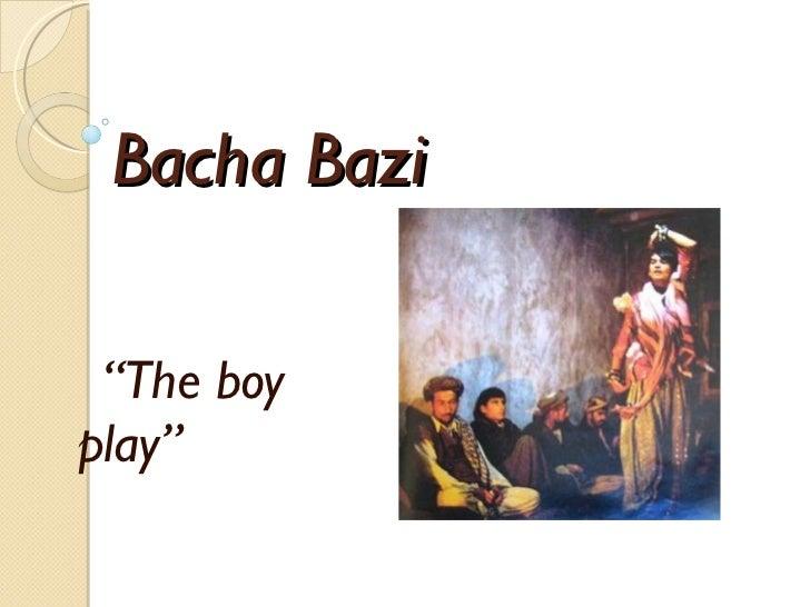 "Bacha Bazi "" The boy play"""