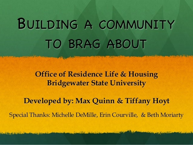 BUILDING A COMMUNITY             TO BRAG ABOUT         Office of Residence Life & Housing            Bridgewater State Uni...