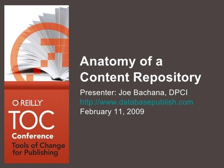 Anatomy of a Content Repository <ul><li>Presenter: Joe Bachana, DPCI </li></ul><ul><li>http://www.databasepublish.com </li...