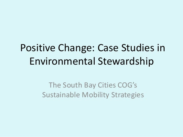 Positive Change: Case Studies in Environmental Stewardship The South Bay Cities COG's Sustainable Mobility Strategies