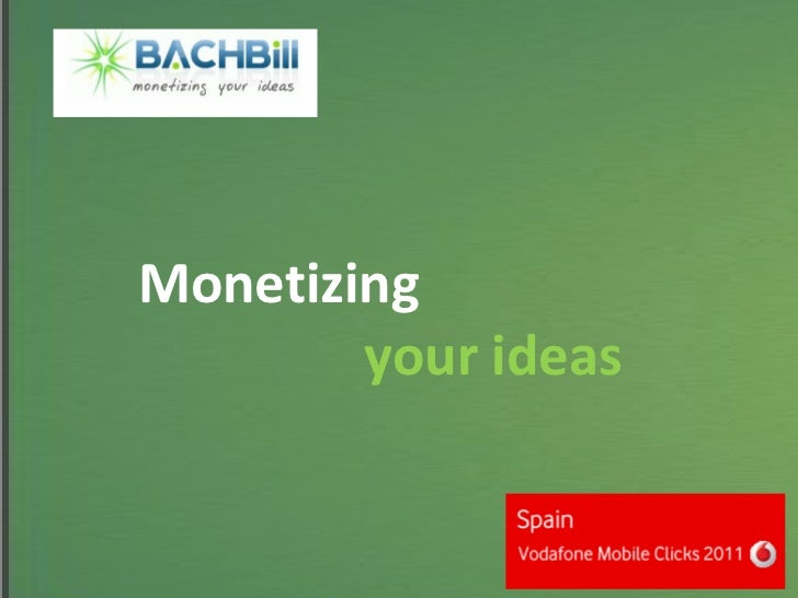 Monetizing     your ideas