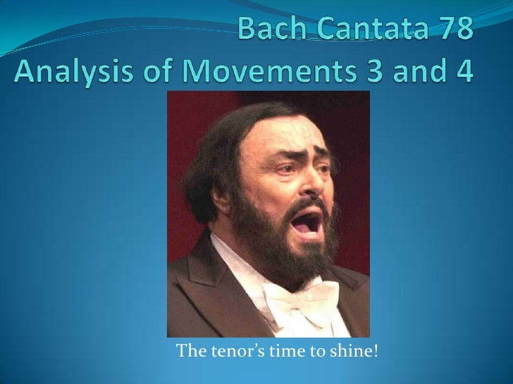 Bach Cantata 78Analysis of Movements 3 and 4<br />The tenor's time to shine!<br />
