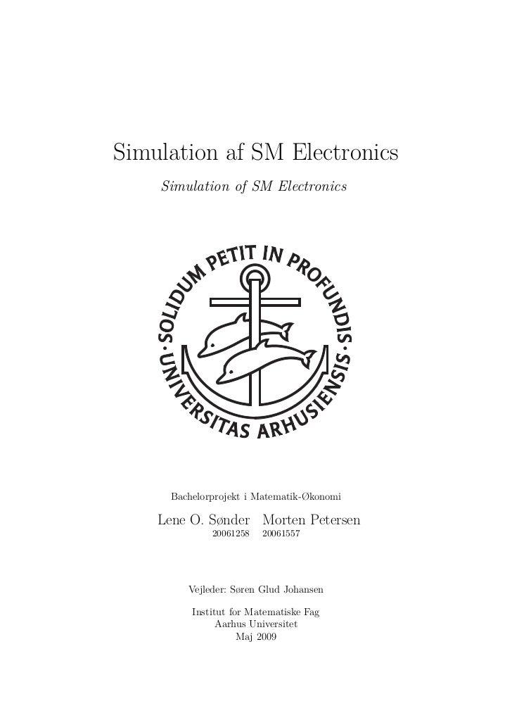 Simulation af SM Electronics    Simulation of SM Electronics     Bachelorprojekt i Matematik-Økonomi    Lene O. Sønder Mor...