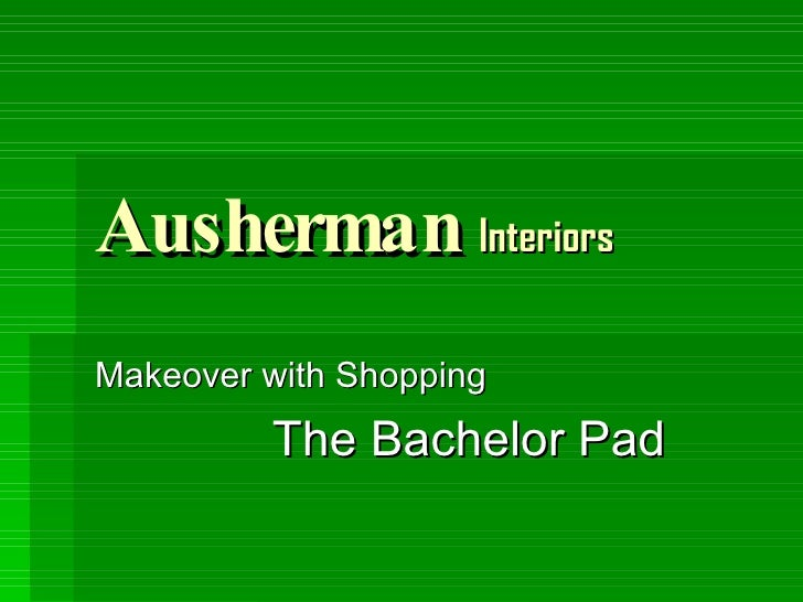 Ausherman  Interiors Makeover with Shopping The Bachelor Pad