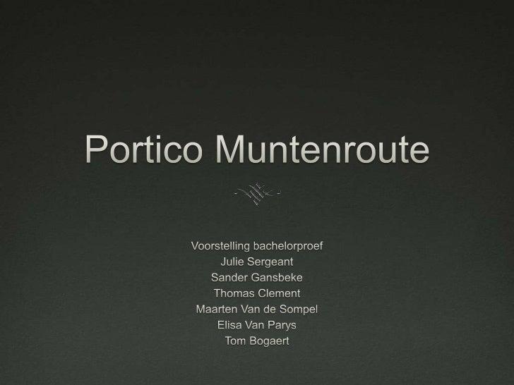 Portico Muntenroute<br />Voorstellingbachelorproef<br />Julie Sergeant<br />Sander Gansbeke<br />Thomas Clement<br />Maart...